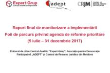 Raport final de monitorizare a implementării Foii de parcurs privind agenda de reforme prioritare (5 iulie – 31 decembrie 2017)
